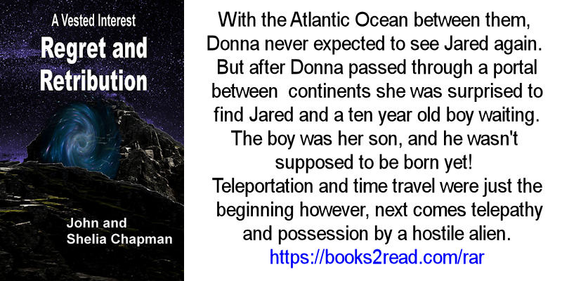 Regret and Retribution - A Vested Interest series book 6. With the Atlantic Ocean between them, Donna never expected to see Jared again. After Donna passed through a portal between continents she was surprised to find Jared and a ten year old boy waiting. The boy was her son, and he wasn't supposed to be born yet! Teleportation and time travel were just the beginning however, next comes telepathy and possession by a hostile alien.
